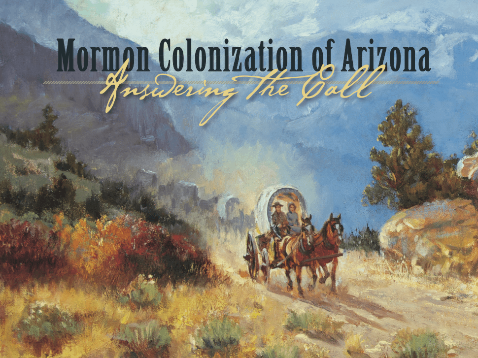 Mormon Colonization of Arizona: Answering the Call